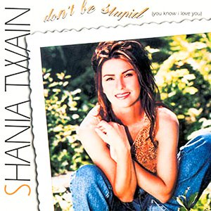 Shania Twain - Don't Be Stupid (You Know I Love You) - single cover