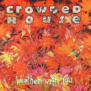 Crowded House - Weather With You - single cover